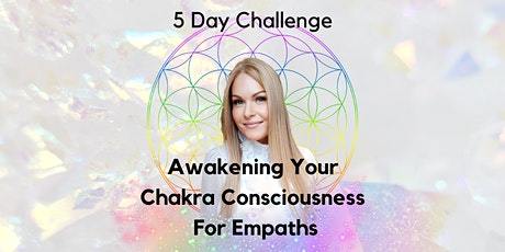 5 Day Challenge - Awakening Your Chakra Consciousness For Empaths tickets