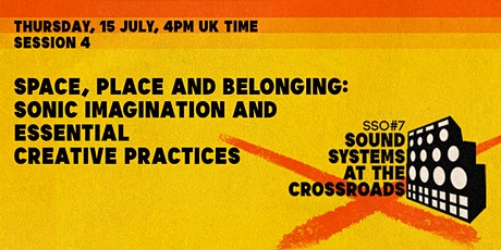 [SSO#7] Space, Place and Belonging: Sonic Imagination & Creative Practices tickets