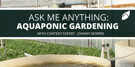 Ask-Me-Anything: Aquaponic Gardening tickets
