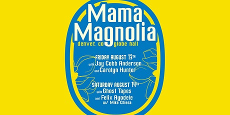 Mama Magnolia with Ghost Tapes and Felix Ayodele w/ Mike Chiesa tickets