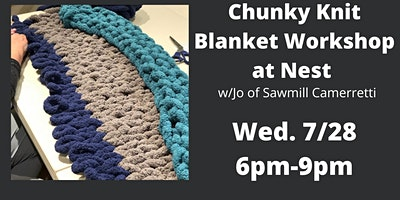 Chunky Knit Blanket Workshop w/Jo of Sawmill Camerretti.