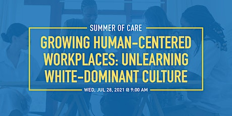 Growing Human-centered Workplaces:  Unlearning White-dominant Culture tickets