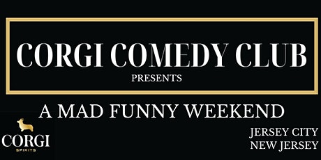 Corgi Comedy Club presents A Mad Funny Weekend (6pm - Saturday 7/17/2021) tickets
