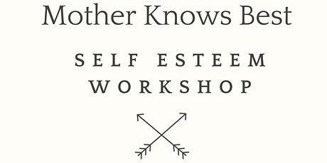 Mother Knows Best Self Esteem Workshop tickets