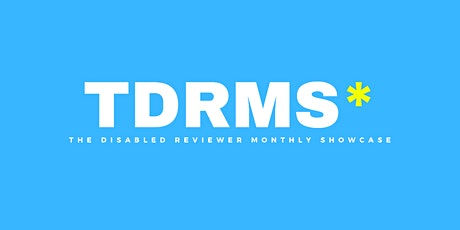 TDRMS - The Disabled Reviewer Monthly Showcase tickets