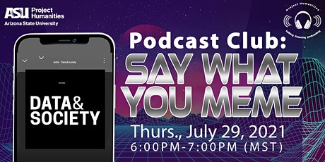 Podcast Club: Say What You Meme tickets