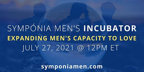 Sympónia Men's Incubator: Expanding Men's Capacity to Love tickets