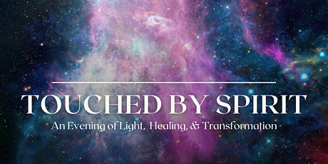 Touched By Spirit - An Evening of Light, Healing & Transformation tickets