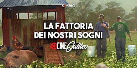 CineGalileo #3 | LA FATTORIA DEI NOSTRI SOGNI biglietti