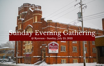 Sunday Evening Gatherings at Ryerson - July 25, 2021 tickets
