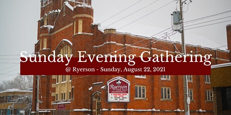 Sunday Evening Gatherings at Ryerson - August 22, 2021 tickets