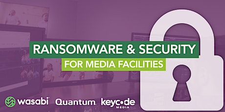 Ransomware & Security For Media Facilities tickets
