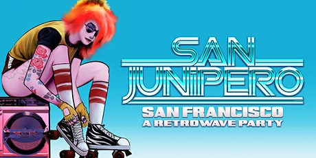 SAN JUNIPERO [SF] - A RETROWAVE PARTY - FREE W/RSVP [FIRST 50 PPL] tickets