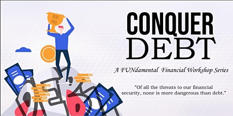 Conquer Debt - A Fundamental Financial Workshop Series tickets