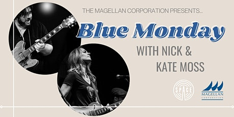 Blue Monday w/ Nick & Kate Moss presented by Magellan Corporation tickets