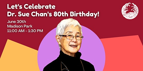 Let's Celebrate Dr. Sue Chan's 80th Birthday! tickets