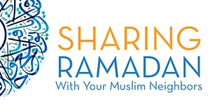 Sharing Ramadan: With Your Muslim Neighbors