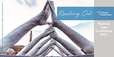 Catholic Healthcare Pastoral Care Conference 2021 - Reaching Out tickets