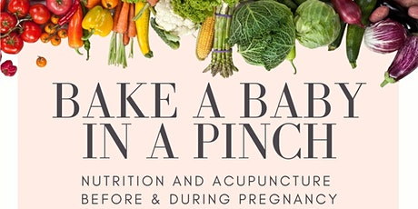 BAKE A BABY IN A PINCH - Nutrition & Acupuncture Before & During Pregnancy tickets