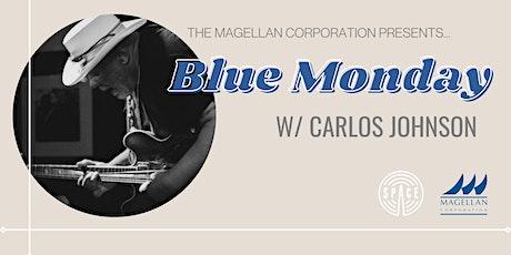 Blue Monday w/ Carlos Johnson presented by Magellan Corporation tickets