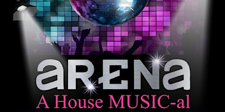 Arena: A House MUSIC-al, Workshop Production tickets