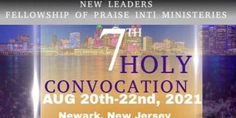 NEW LEADERS FELLOWSHIP OF PRAISE INTL MINISTERIES 7TH HOLY CONVOCATION tickets