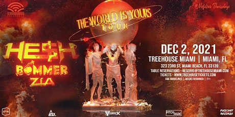 HE$H, BOMMER & ZIA: THE WORLD IS YOURS TOUR @ Treehouse Miami tickets