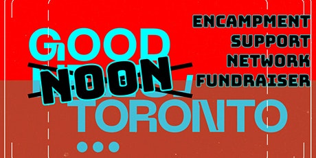 Good Noon Toronto: Fundraiser for the Encampment Support Network tickets
