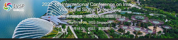 2022 4th Intl.Conf. on Image, Video and Signal Processing (IVSP 2022) image