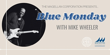 Blue Monday w/ Mike Wheeler presented by Magellan Corporation tickets