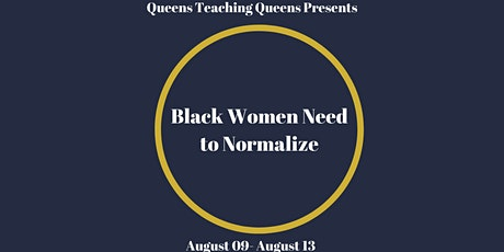 Queens Teaching Queens Presents: Black Women Need to Normalize tickets