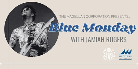 Blue Monday w/ Jamiah Rogers  presented by Magellan Corporation tickets