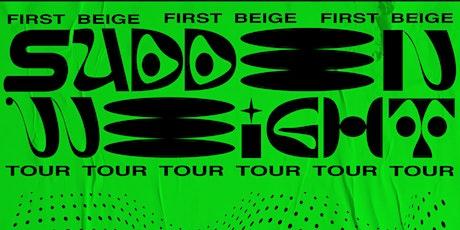 First Beige 'Sudden Weight' Single Tour tickets