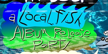 Leave the Block// A Local Fish Album Release Party tickets