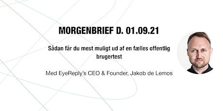 Morgenbrief: Sådan får du mest muligt ud af en fælles offentlig brugertest. tickets