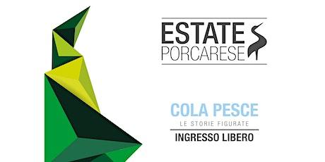 Estate Porcarese 2021 - Cola Pesce biglietti