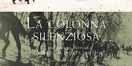 La colonna silenziosa. I Lancieri di Novara da Verona al fronte del Don. biglietti