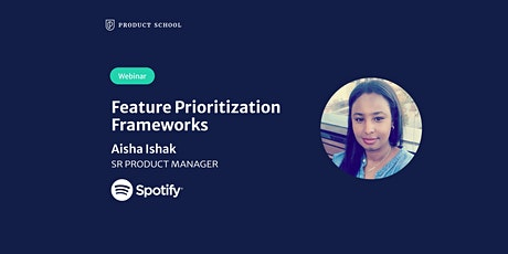 Webinar: Feature Prioritization Frameworks by Spotify Sr PM tickets