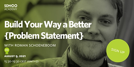 Build Your Way a Better {Problem Statement} tickets