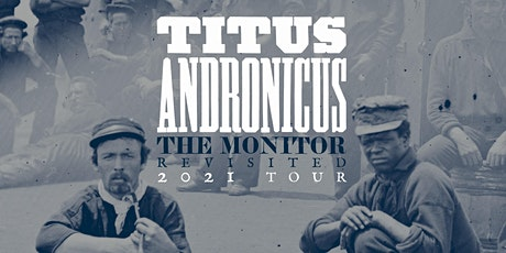 Titus Andronicus: The Monitor Revisited 2021 Tour tickets