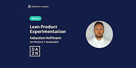Webinar: Lean Product Experimentation by DAZN Sr PM tickets