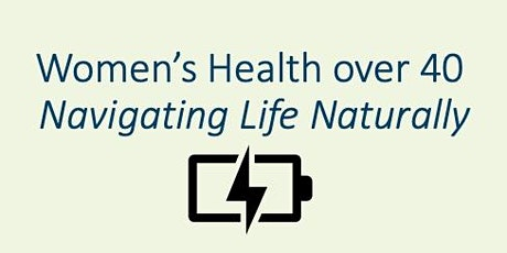 Women's Health Over 40 - Navigating Naturally tickets