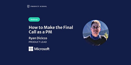 Webinar: How to Make the Final Call as a PM by Microsoft Product Lead tickets
