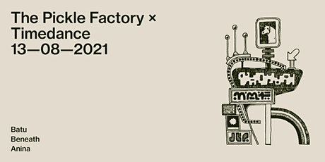 The Pickle Factory x Timedance with Batu, Beneath, Anina tickets