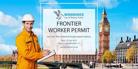 UK Frontier Worker Permit Webinar tickets