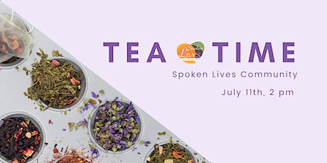 Tea Time! Spoken Lives Community on July 11th tickets