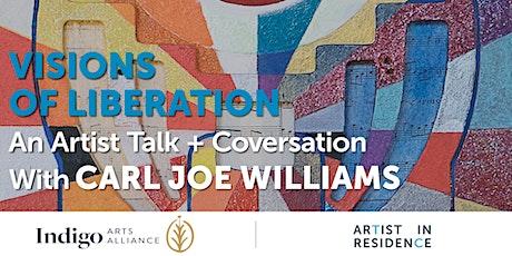 Visons of Liberation: An Artist Talk + Conversation with Carl Joe Williams tickets