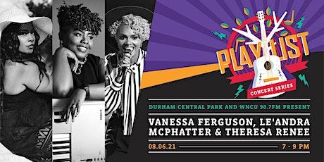 PLAYlist Concert Series: Vanessa Ferguson, Theresa Renee, Le'Andra Williams tickets
