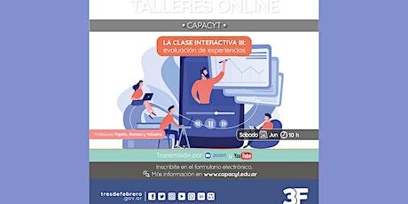 TALLER: LA CLASE INTERACTIVA 3 - EVALUACIÓN DE EXPERIENCIAS boletos