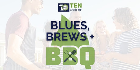 Blues, Brews and BBQ-Ten at the Top's Networking Extravaganza tickets